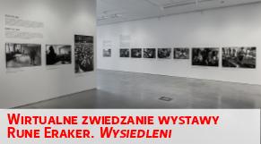 Wirtualne zwiedzanie wystawy - Rune Eraker. Wysiedleni