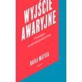 Rafał Matyja, //Wyjście awaryjne. O zmianie wyobraźni politycznej//, Wydawnictwo Karakter, Kraków 2018805