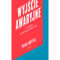 Rafał Matyja, //Wyjście awaryjne. O zmianie wyobraźni politycznej// (Emergency exit: On changing political imagination), Karakter Publishing House, Krakow 2018621
