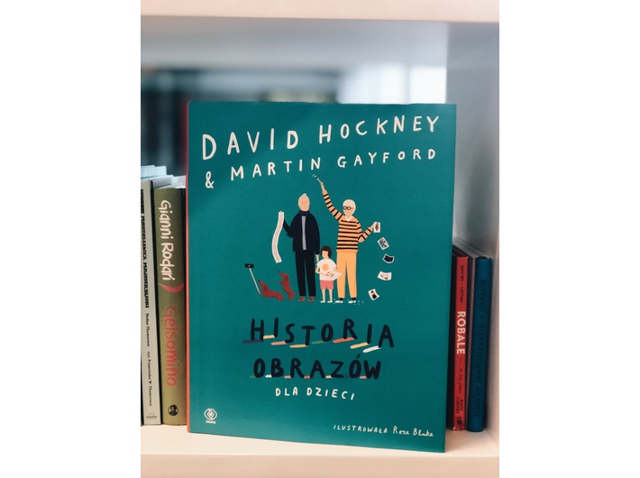 David Hockney and Martin Gayford, //Historia obrazów dla dzieci// (A History of Pictures for Children), il. Rose Blake, Polish translation: Ewa Hornowska, published by Rebis Publishing