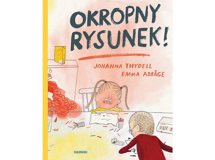 Johanna Thydell, //Okropny rysunek!//, il. Emma Adbåge, przeł. Katarzyna Skalskia, Wydawnictwo Zakamarki, Poznań 2018