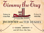 Jim Downer i Ted Hughes, //Timmy the Tug//, Thames & Hudson, London 2009 2