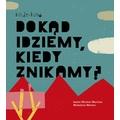 Isabel Minhos Martins, //Dokąd idziemy, kiedy znikamy?//, il. Madalena Matoso, tłum. Joanna Kuhn, Wydawnictwo Kinderkulka, Warszawa 2018928