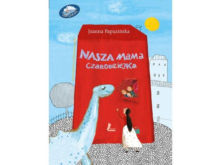 Joanna Papuzińska, //Nasza mama czarodziejka//, il. Ewa Poklewska-Koziełło, Wydawnictwo Literatura, Łódź 2018