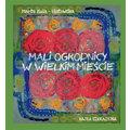 Marta Kula-Ulatowska, //Mali ogrodnicy w wielkim mieście//, wyd. Goldruk W. Golachowski, Nowy Sącz 2018950