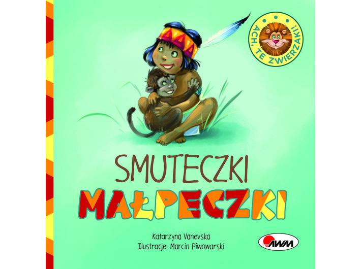 Katarzyna Vanevska, //Smuteczki małpeczki// [The Monkey's Sorrows], AWM Agencja Wydawnicza, Warsaw 2015