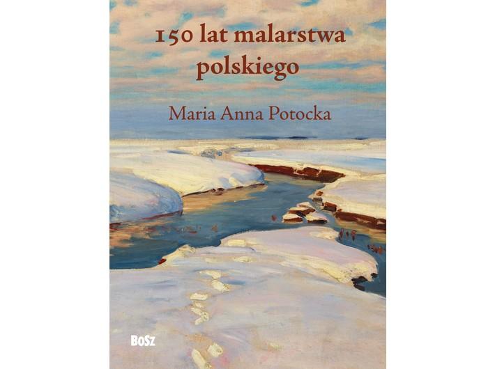 Maria Anna Potocka, //150 lat malarstwa polskiego//, 2019, Wydawnictwo BOSZ, Lesko 2019