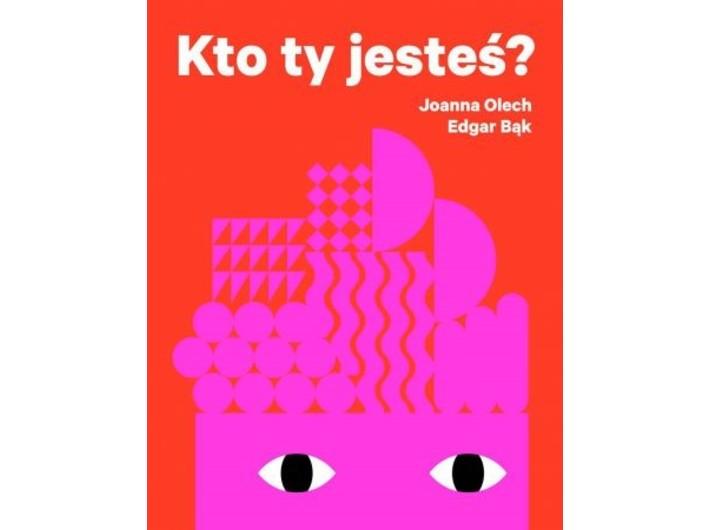 Joanna Olech, //Kto ty jesteś?// [//Who Are You?//], il. E. Bąk, Wydawnictwo WYtwórnia, 2014