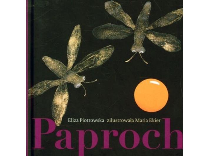 E. Piotrowska, //Paproch//, il. M. Ekier, Wydawnictwo Hokus-Pokus, Warszawa 2010