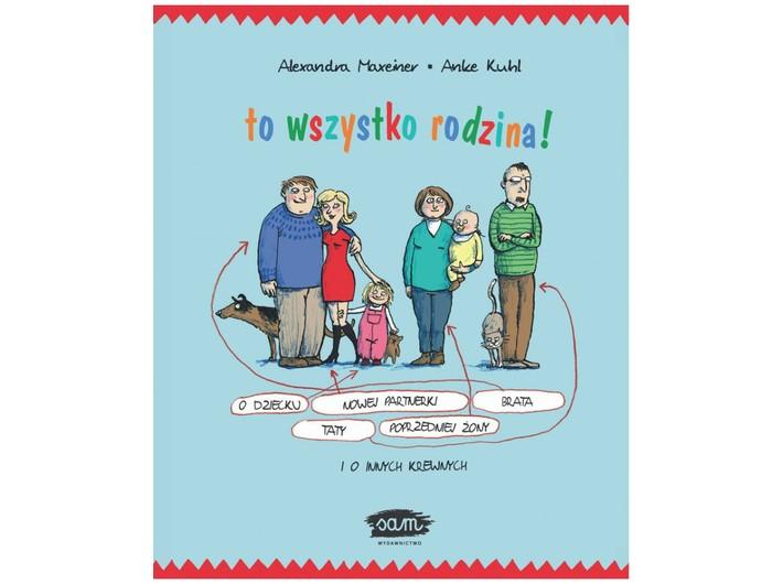 Alexandra Maxeiner, //To wszystko rodzina!//, illustrated by Anke Kuhl, trans. Katarzyna Weintraub, Wydawnictwo Sam, Racibórz 2019