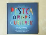 Grzegorz Kasdepke, //Pestka, drops, cukierek. Liczby kultury//, ilustracje: Aleksandra Woldańska-Płocińska, Warszawa 20121