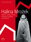 Halina Mrożek. Between scuplture and fashion